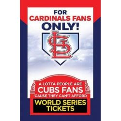For Cardinals Fans Only, Volume 2, A Lotta People Are Cubs Fans Cause They Can't Afford World Series Tickets by Rich Wolfe, 9780984627882.