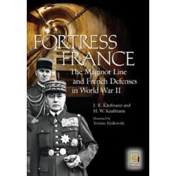 Fortress France, The Maginot Line and French Defenses in World War II by H. W. Kaufmann, 9780275983451.
