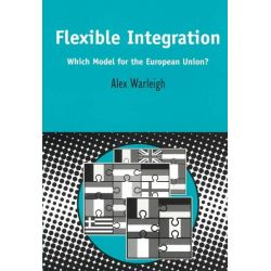 Flexible Integration, What Model for the European Union? by Alex J.F. Warleigh-Lack, 9780826460936.