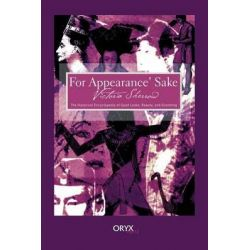 For Appearances' Sake, The Historical Encyclopedia of Good Looks, Beauty and Grooming by Victoria Sherrow, 9781573562041.