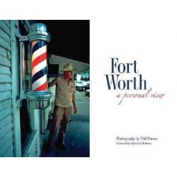 Fort Worth, A Personal View by Phil Vinson, 9780875653709.