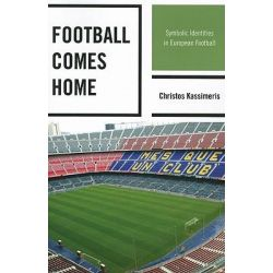 Football Comes Home, Symbolic Identities in European Football by Christos Kassimeris, 9780739146767.