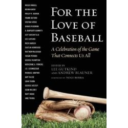 For the Love of Baseball, A Celebration of the Game That Connects Us All by Lee Gutkind, 9781629142470.