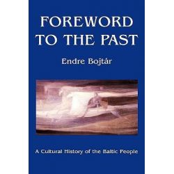 Foreword to the Past, Cultural History of the Baltic People by Endre Bojtar, 9789639116429.