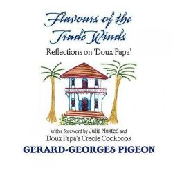 Flavors of the Trade Winds by Gerard Georges Pigeon, 9780972042901.
