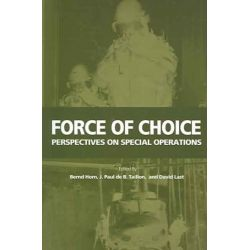 Force of Choice, Perspectives on Special Operations by J.Paul De B. Taillon, 9781553390428.