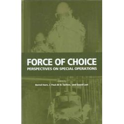 Force of Choice, Perspectives on Special Operations by J.Paul De B. Taillon, 9781553390435.