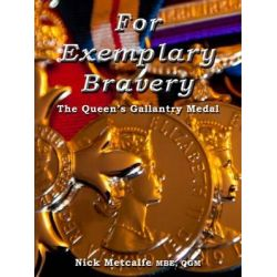 For Exemplary Bravery - The Queen's Gallantry Medal, The Queen's Gallantry Medal by Nick Metcalfe, 9780957269514.