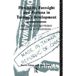 Flexibility, Foresight and Fortuna in Taiwan's Development by Steve Chan, 9780415075961.
