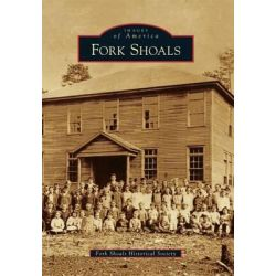 Fork Shoals by Fork Shoals Historical Society, 9780738590837.
