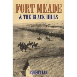 Fort Meade and the Black Hills by Robert Lee, 9780803279612.