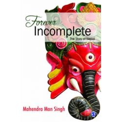 Forever Incomplete, The Story of Nepal by Mahendra Man Singh, 9788132110996.