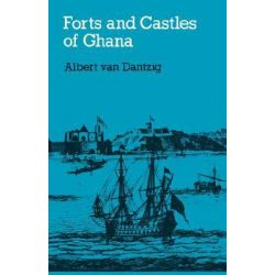 Forts and Castles of Ghana by Albert Van Dantzig, 9789964720100.