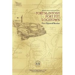 Fort McIntosh, Fort Pitt, Logstown, Three Historical Sketches by Daniel Agnew, 9780974869025.