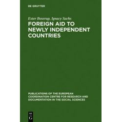 Foreign Aid to Newly Independent Countries, Aide Exterieure Aux Pays Recemment Independants. Problems and Orientations. Problemes Et Orientations by Ester Boserup, 9783111186726.