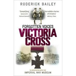 Forgotten Voices of the Victoria Cross by Roderick Bailey, 9780091938178.