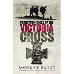 Forgotten Voices of the Victoria Cross by Roderick Bailey, 9780091938161.