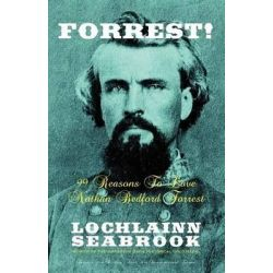 Forrest! 99 Reasons to Love Nathan Bedford Forrest by Lochlainn Seabrook, 9780985863210.