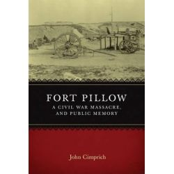 Fort Pillow, a Civil War Massacre, and Public Memory by John Cimprich, 9780807139189.