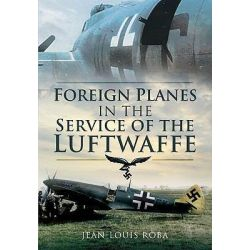 Foreign Planes in the Service of the Luftwaffe by Jean Louis Roba, 9781848840812.