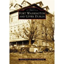 Fort Washington and Upper Dublin by Historical Society of Fort Washington, 9780738535203.