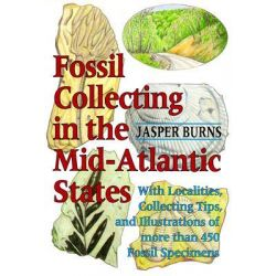 Fossil Collecting in the Mid-Atlantic States, With Localities, Collecting Tips, and Illustrations of More Than 450 Fossil Specimens by Jasper Burns, 9780801841453.