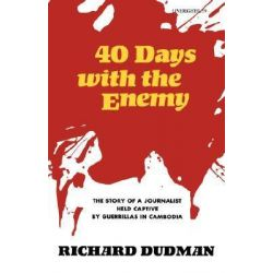 Forty Days with the Enemy : The Story of a Journalist Held Captive by Guerrillas in Cambodia, The Story of a Journalist Held Captive by Guerrillas in Cambodia by Richard Dudman, 9780871402592.