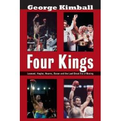 Four Kings, Leonard, Hagler, Hearns, Duran and the Last Great Era of Boxing by George Kimball, 9781590131626.