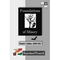 Foundations of Misery, Part-I: India, 1947-64 by MR Rajnikant Puranik, 9781494861247.