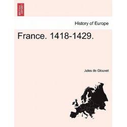 France. 1418-1429. by Jules De Glouvet, 9781241455576.