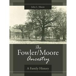 Fowler/Moore Ancestry, A Family History by John L. Moore, 9781425978006.