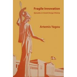 Fragile Innovation, Episodes in Greek Design History by Artemis Yagou, 9781463516390.