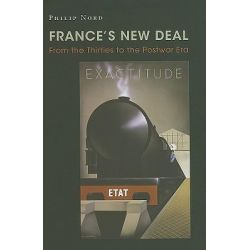 France's New Deal, From the Thirties to the Postwar Era by Philip G. Nord, 9780691142975.