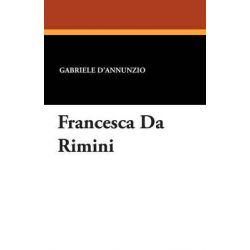 Francesca Da Rimini by Gabriele D'Annunzio, 9781434433794.