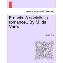 Francis. a Socialistic Romance.. by M. Dal Vero. by M Dal Vero, 9781241214111.
