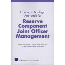 Framing a Strategic Approach for Reserve Component Joint Officer Management by Harry J Thie, 9780833039736.