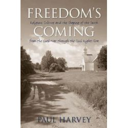 Freedom's Coming, Religious Culture and the Shaping of the South from the Civil War Through the Civil Rights Era by Paul Harvey, 9780807858141.