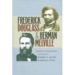 Frederick Douglass and Herman Melville, Essays in Relation by Robert S. Levine, 9780807858721.
