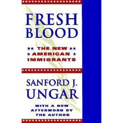 Fresh Blood, The New American Immigrants by Sanford J. Ungar, 9780252067020.