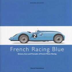 French Racing Blue, Drivers, Cars and Triumphs of French Motor Racing by David Venables, 9780711033696.