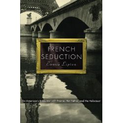 French Seduction, An American's Encounter with France, Her Father, and the Holocaust by Eunice Lipton, 9780786716265.
