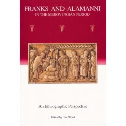 Franks and Alamanni in the Merovingian Period, An Ethnographic Perspective by Ian Wood, 9781843830351.