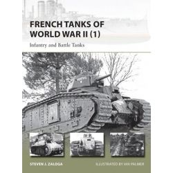 French Tanks of World War II, Infantry and Battle Tanks : Volume 1 by Steven J. Zaloga, 9781782003892.