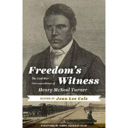 Freedom's Witness, The Civil War Correspondence of Henry McNeal Turner by Henry McNeal Turner, 9781935978619.