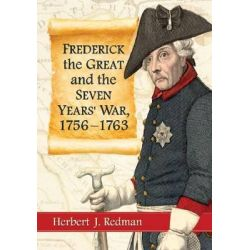 Frederick the Great and the Seven Years' War, 1756-1763 by Herbert, J. Redman, 9780786476695.