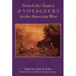 French for Traders and Voyageurs in the American West, Twenty-five Biographical Sketches by LeRoy R. Hafen, 9780803273023.