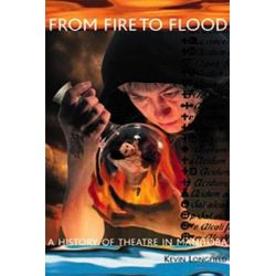 From Fire to Flood, A History of Theatre in Manitoba by Kevin Longfield, 9780921833796.