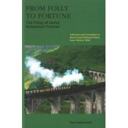 From Folly to Fortune, The Firing of James Richardson Forman by Jay Underwood, 9781897190234.