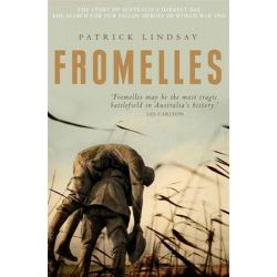 Fromelles, The Story of Australia's Darkest Day - The Search for Our Fallen Heroes of World War One by Patrick Lindsay, 9781740666848.