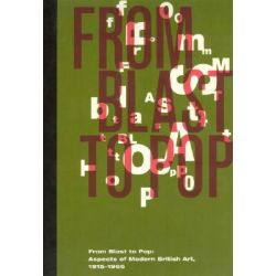 From Blast to Pop, Aspects of Modern British Art, 1915-1965 by Richard A. Born, 9780935573183.